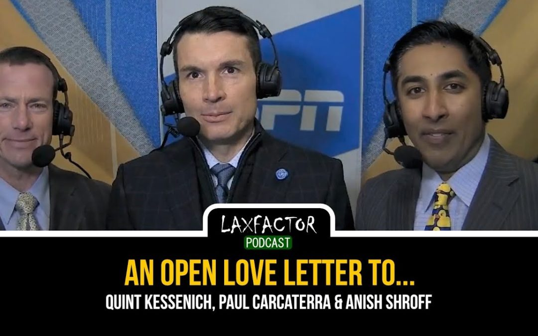 To Quint, PCarc & Anish…The Best Lacrosse Broadcasters In The Game